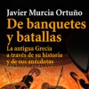 De Banquetes y Batallas de Javier Murcia Ortuo